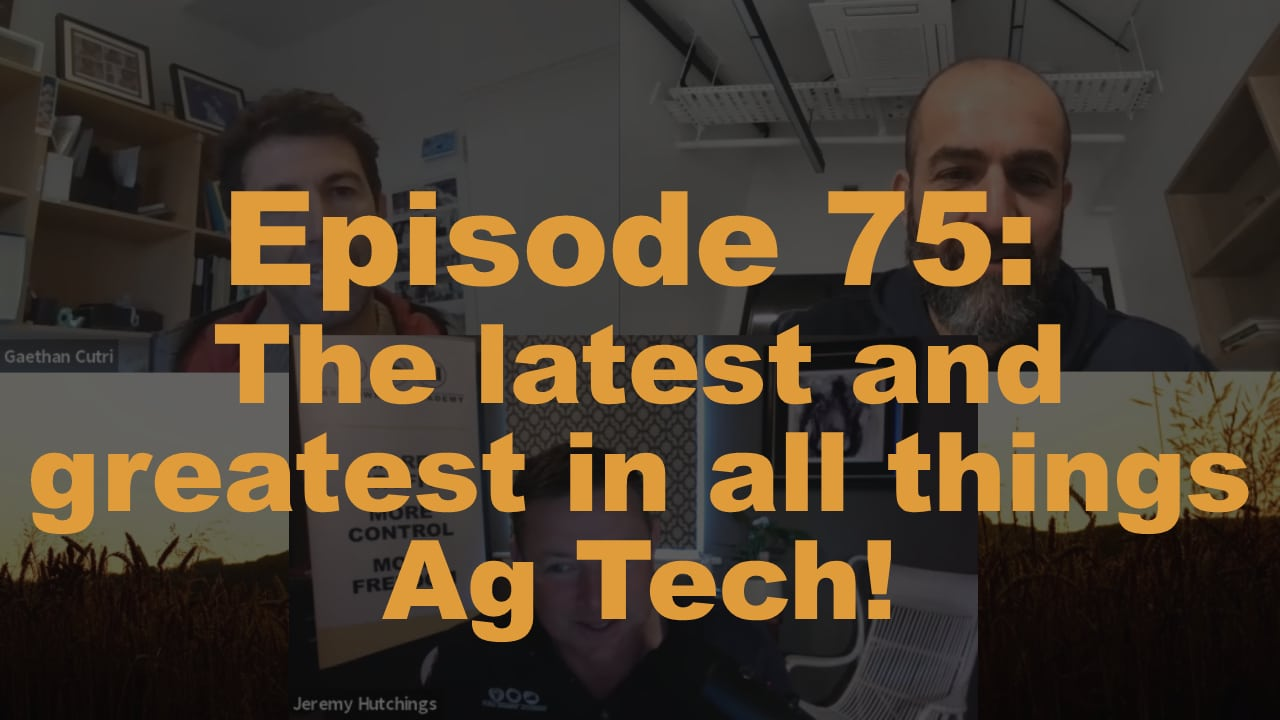 Episode 75: The latest and greatest in all things Ag Tech!